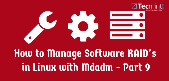 在 Linux 中使用 mdadm 管理 RAID 设备 - 第9部分