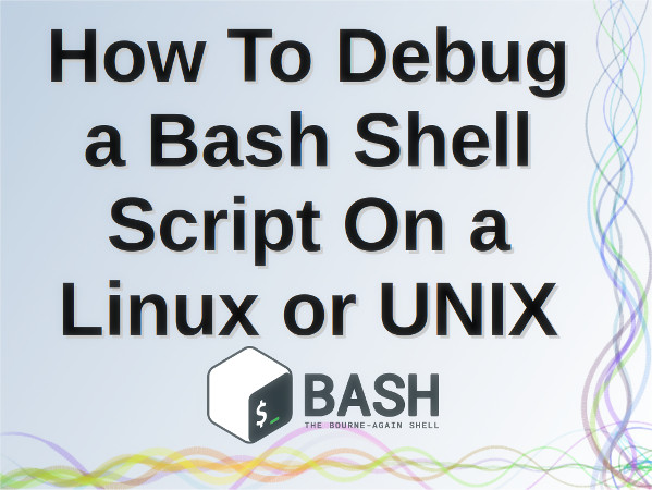 如何在 Linux 或者 UNIX 下调试 Bash Shell 脚本