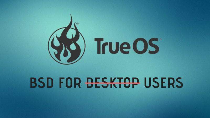 TrueOS: Core Operating System BSD