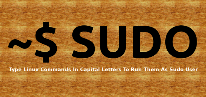Type Linux Commands In Capital Letters To Run Them As Sudo User