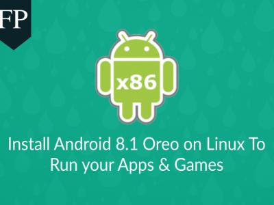 在 Linux 上安装安卓 8.1 Oreo 来运行应用程序和游戏